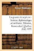 La guerre de sept ans: histoire diplomatique et militaire. Minden, Kunersdorf, Qu?bec