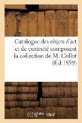 Catalogue des objets d'art et de curiosit? composant la collection de M. Collot