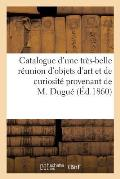 Catalogue d'une tr?s-belle r?union d'objets d'art et de curiosit? provenant de la succession