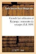 Grands Lacs Africains Et Katanga: Souvenirs de Voyages