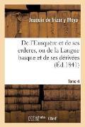 de l'Eusqu?re Et de Ses Erderes, Ou de la Langue Basque Et de Ses D?riv?es Tome 4