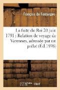 La fuite du Roi 20 juin 1791, Relation de voyage de Varennes, adress?e par un pr?lat M. de Fontanges