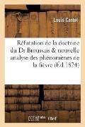 R?futation de la doctrine de M. le Dr Broussais et nouvelle analyse des ph?nom?nes de la fi?vre