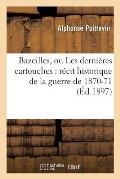 Bazeilles, Ou Les Derni?res Cartouches: R?cit Historique de la Guerre de 1870-71