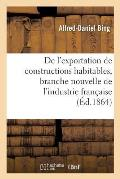 de l'Exportation de Constructions Habitables, Branche Nouvelle de l'Industrie Fran?aise En 1860