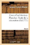 Cours d'Architecture. Planches. Trait? de la D?coration Tome 6