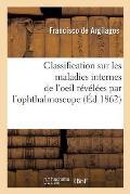 Classification Sur Les Maladies Internes de l'Oeil, R?v?l?es Par l'Ophthalmoscope