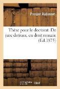 Th?se Pour Le Doctorat. de Jure Dotium, En Droit Romain