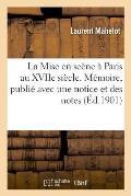 La Mise En Sc?ne ? Paris Au Xviie Si?cle. M?moire, Publi? Avec Une Notice Et Des Notes