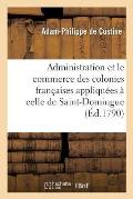 Sur l'Administration Et Le Commerce Des Colonies Fran?aises Appliqu?es ? Celle de Saint-Domingue