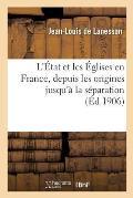 L'?tat Et Les ?glises En France, Depuis Les Origines Jusqu'? La S?paration