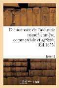 Dictionnaire de l'Industrie Manufacturi?re, Commerciale Et Agricole. Tome 10