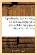 Alphabet Des Petites ?coles, Ou Tableau Instructif Et Amusant Des Principales Connaissances