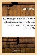 Le Suffrage Universel, Le Vote Obligatoire, La Repr?sentation Proportionnelle, Discours