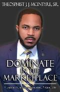 Dominate in the Marketplace: ...subdue it, and have dominion... Genesis 1:28