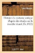 Histoire Du Costume Antique d'Apr?s Des ?tudes Sur Le Mod?le Vivant