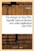 Vie Abr?g?e de Saint-Di?, L?gende Rim?e Et Chant?e Avec Notes Explicatives