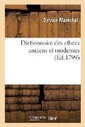 Dictionnaire Des Ath?es Anciens Et Modernes