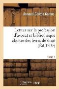 Lettres Sur La Profession d'Avocat Et Biblioth?que Choisie Des Livres de Droit