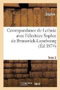 Correspondance de Leibniz avec l'?lectrice Sophie de Brunswick-Lunebourg. Tome 2