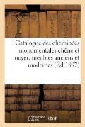 Catalogue des chemin?es monumentales ch?ne et noyer, meubles anciens et modernes