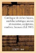 Catalogue de riches bijoux, mobilier artistique ancien et moderne, sculptures, marbres