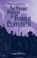 The Secret Passion of Angela Clayforth: An English Murder Mystery
