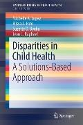 Disparities in Child Health: A Solutions-Based Approach