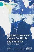 Civil Resistance and Violent Conflict in Latin America: Mobilizing for Rights