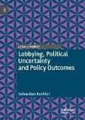 Lobbying, Political Uncertainty and Policy Outcomes