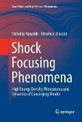 Shock Focusing Phenomena: High Energy Density Phenomena and Dynamics of Converging Shocks