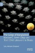 The Gangs of Bangladesh: Mastaans, Street Gangs and 'illicit Child Labourers' in Dhaka