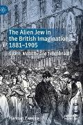 The Alien Jew in the British Imagination, 1881-1905: Space, Mobility and Territoriality