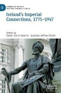 Ireland's Imperial Connections, 1775-1947
