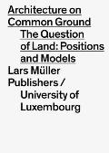 Architecture on Common Ground: Positions and Models on the Land Property Issue