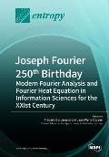 Joseph Fourier 250th Birthday: Modern Fourier Analysis and Fourier Heat Equation in Information Sciences for the Xxist Century