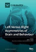 Left Versus Right Asymmetries of Brain and Behaviour