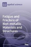 Fatigue and Fracture of Non-metallic Materials and Structures