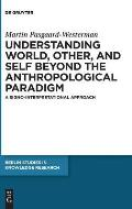 Understanding World, Other, and Self Beyond the Anthropological Paradigm: A Signo-Interpretational Approach