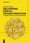 Delivering Digital Transformation: A Manager's Guide to the Digital Revolution
