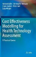Cost Effectiveness Modelling for Health Technology Assessment: A Practical Course