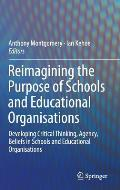 Reimagining the Purpose of Schools and Educational Organisations: Developing Critical Thinking, Agency, Beliefs in Schools and Educational Organisatio