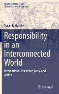 Responsibility in an Interconnected World: International Assistance, Duty, and Action