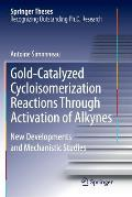 Gold-Catalyzed Cycloisomerization Reactions Through Activation of Alkynes: New Developments and Mechanistic Studies