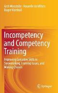 Incompetency and Competency Training: Improving Executive Skills in Sensemaking, Framing Issues, and Making Choices