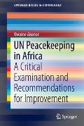 Un Peacekeeping in Africa: A Critical Examination and Recommendations for Improvement