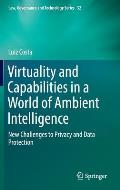 Virtuality and Capabilities in a World of Ambient Intelligence: New Challenges to Privacy and Data Protection