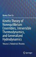 Kinetic Theory of Nonequilibrium Ensembles, Irreversible Thermodynamics, and Generalized Hydrodynamics: Volume 2. Relativistic Theories