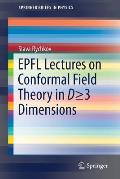 Epfl Lectures on Conformal Field Theory in D >= 3 Dimensions