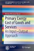Primary Exergy Cost of Goods and Services: An Input - Output Approach